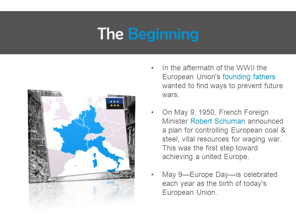 In the aftermath of the WWII the European Union s founding fathers wanted to find ways to prevent future wars.