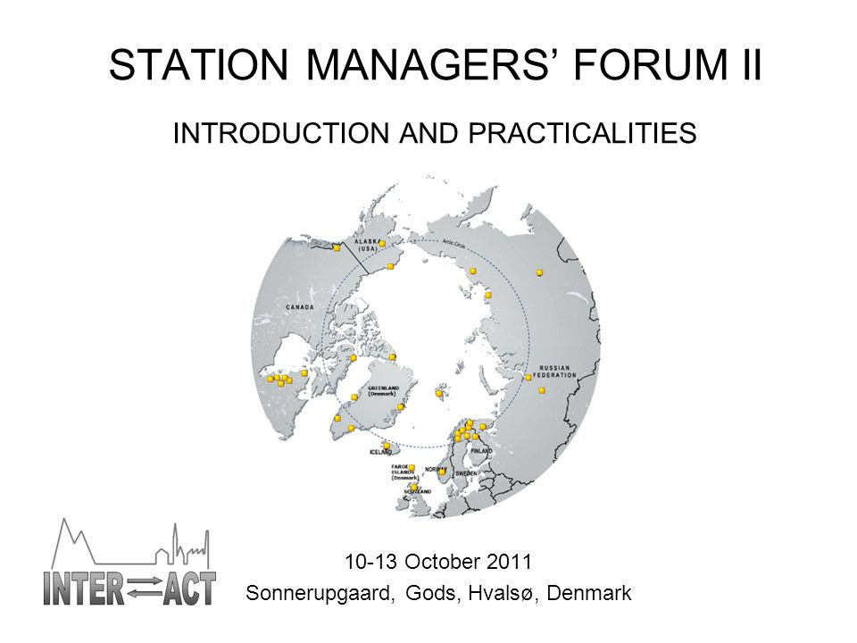 STATION MANAGERS' FORUM II INTRODUCTION AND PRACTICALITIES 10-13 October 2011 Sonnerupgaard, Gods, Hvalsø, Denmark