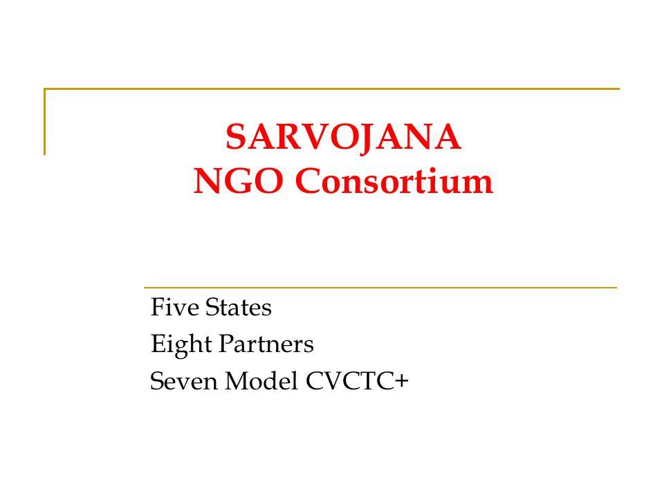 SARVOJANA NGO Consortium Five States Eight Partners Seven Model CVCTC+