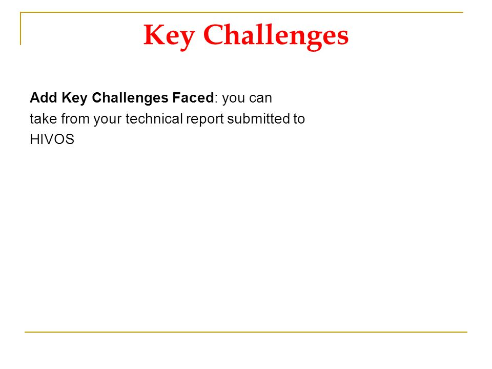 Key Challenges Add Key Challenges Faced: you can take from your technical report submitted to HIVOS