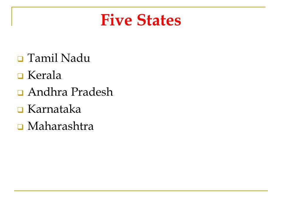 Five States  Tamil Nadu  Kerala  Andhra Pradesh  Karnataka  Maharashtra