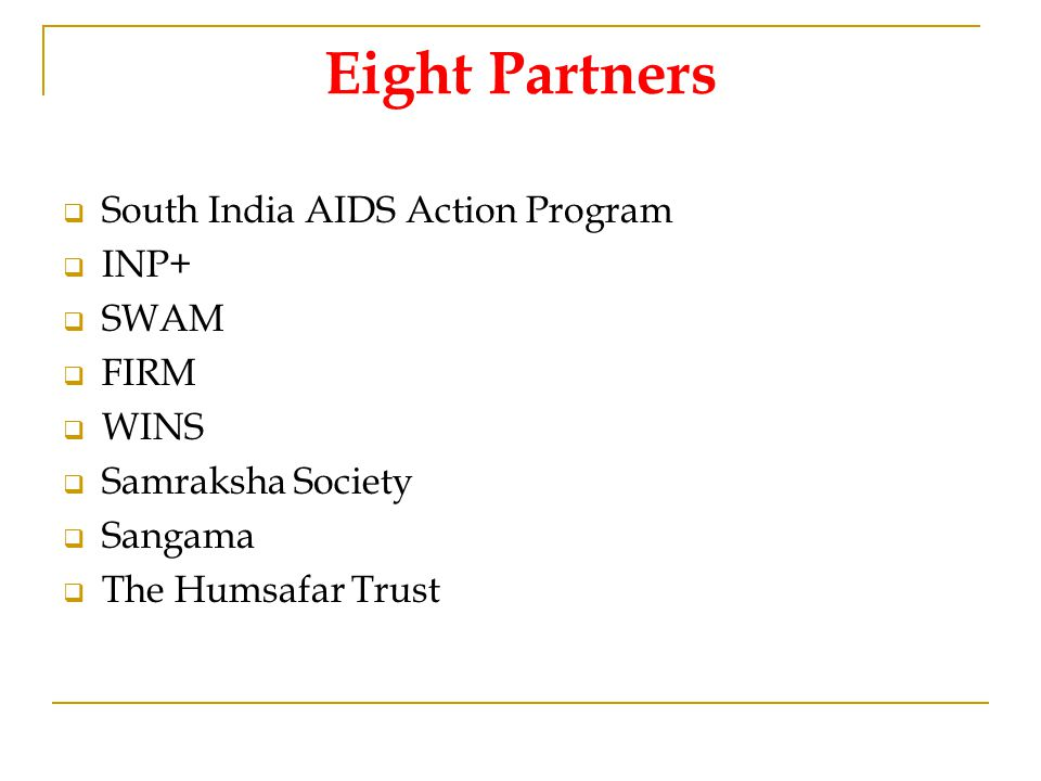 Eight Partners  South India AIDS Action Program  INP+  SWAM  FIRM  WINS  Samraksha Society  Sangama  The Humsafar Trust