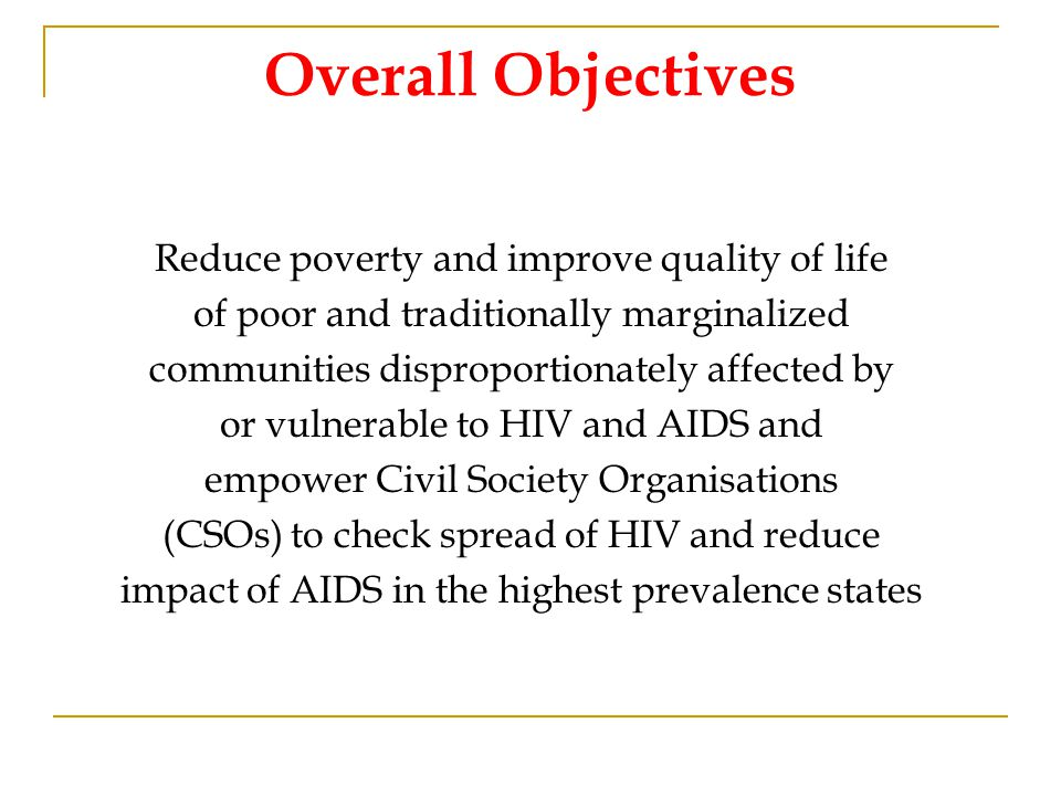 Specific Objective Reduce stigma and discrimination and increase equitable access to HIV & AIDS prevention, treatment delivery, care and support, for People in Sex Work (PSW), Gay, Bisexual, Transgender and Transsexual people (GBT), People Living with HIV & AIDS and their families (PLHAs), and People living in the Immediate Environments of the target communities (PIE), through establishing Community based Voluntary Counselling, Testing, Support and Care Centres (CVCTC+); and promoting self help groups of members of target communities to address the sociological, psychological and medical factors that increase their vulnerability to HIV &AIDS.
