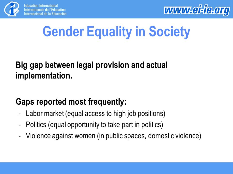Gender Equality in Society Big gap between legal provision and actual implementation.