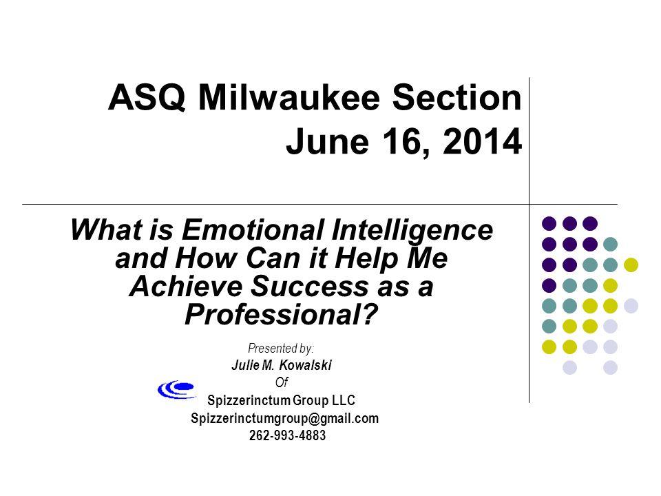 Julie Kowalski 262-993-4883 spizzerinctumgroup@gmail.com 2 Just What Is Emotional Intelligence.
