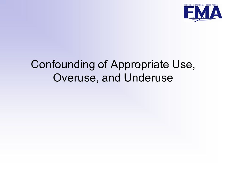 Confounding of Appropriate Use, Overuse, and Underuse