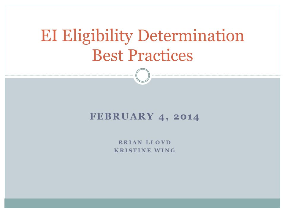 FEBRUARY 4, 2014 BRIAN LLOYD KRISTINE WING EI Eligibility Determination Best Practices