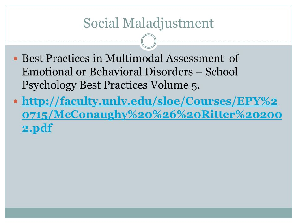Social Maladjustment Best Practices in Multimodal Assessment of Emotional or Behavioral Disorders – School Psychology Best Practices Volume 5.