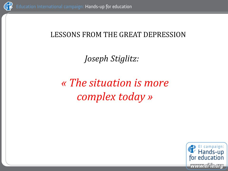 LESSONS FROM THE GREAT DEPRESSION « The situation is more complex today » Joseph Stiglitz: