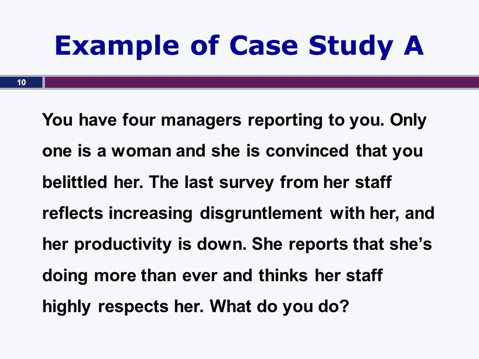 Example of Case Study A You have four managers reporting to you.