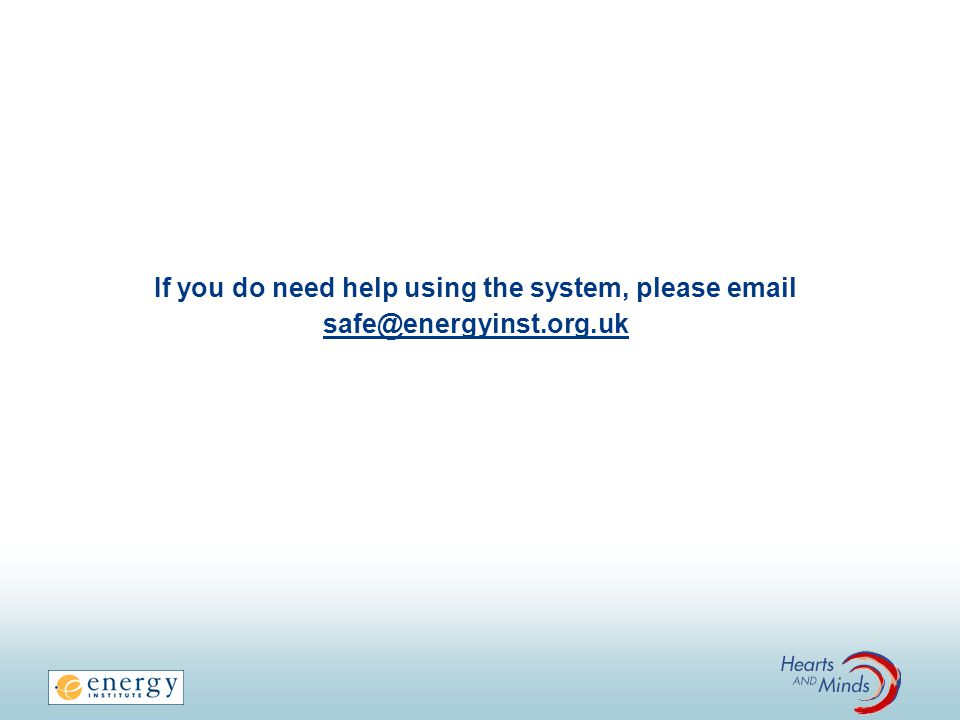If you do need help using the system, please email safe@energyinst.org.uk