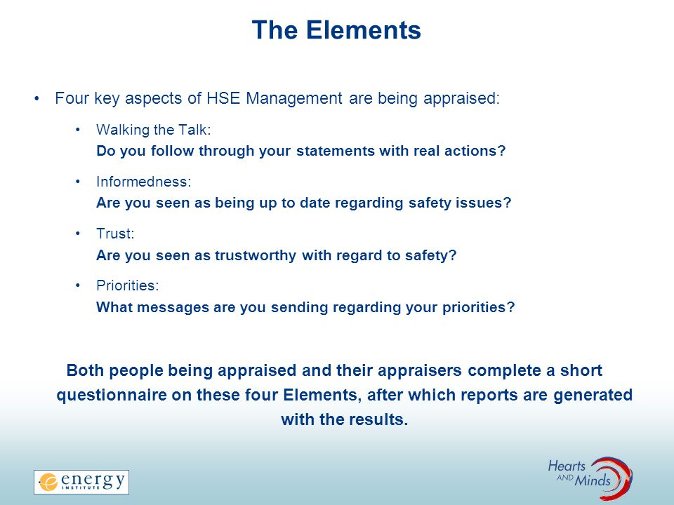The Elements Four key aspects of HSE Management are being appraised: Walking the Talk: Do you follow through your statements with real actions.