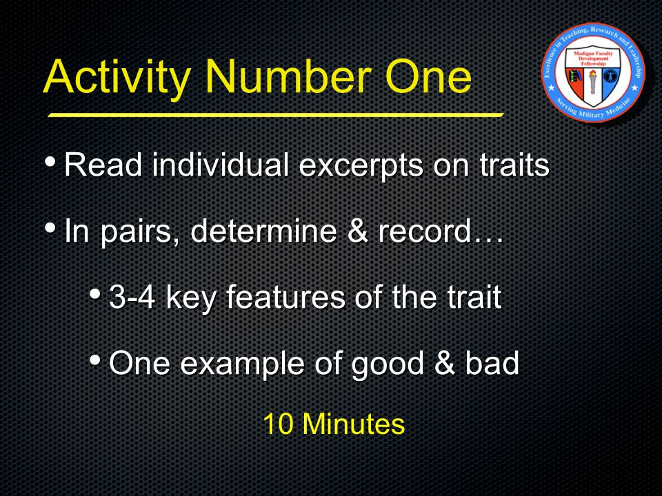 Activity Number One Read individual excerpts on traits Read individual excerpts on traits In pairs, determine & record… In pairs, determine & record… 3-4 key features of the trait 3-4 key features of the trait One example of good & bad One example of good & bad 10 Minutes