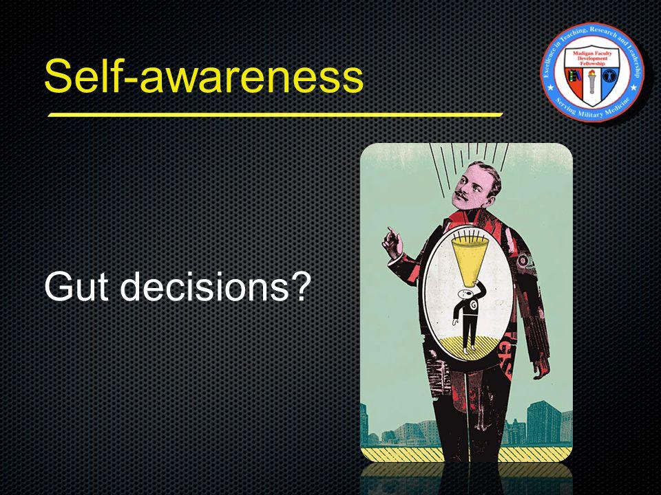 Self-awareness Gut decisions?