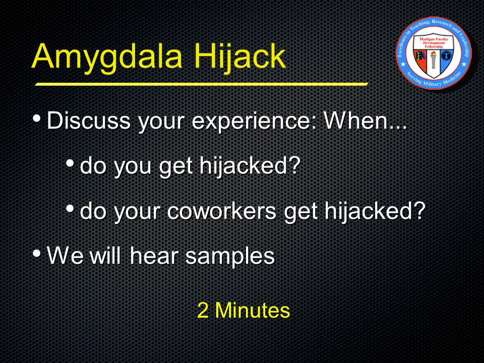 Amygdala Hijack Discuss your experience: When... Discuss your experience: When...