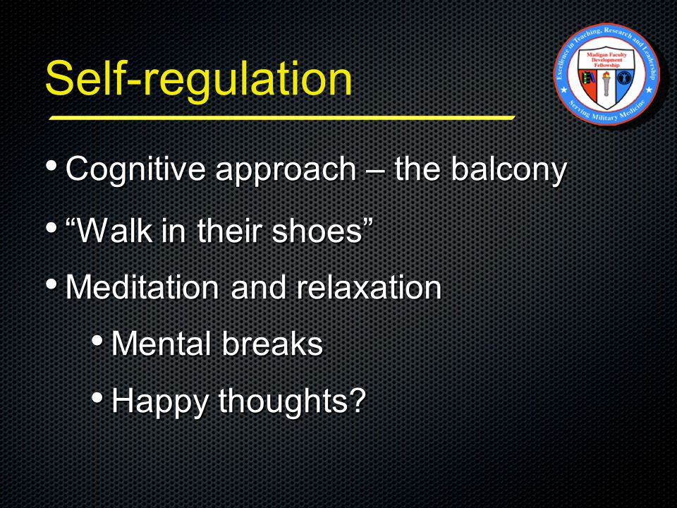 Self-regulation Cognitive approach – the balcony Cognitive approach – the balcony Walk in their shoes Walk in their shoes Meditation and relaxation Meditation and relaxation Mental breaks Mental breaks Happy thoughts.