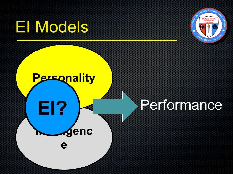 Intelligenc e Personality Performance EI? EI Models