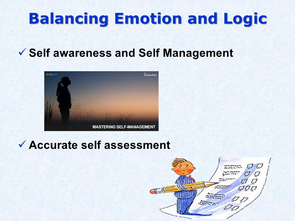 Balancing Emotion and Logic Self awareness and Self Management Accurate self assessment