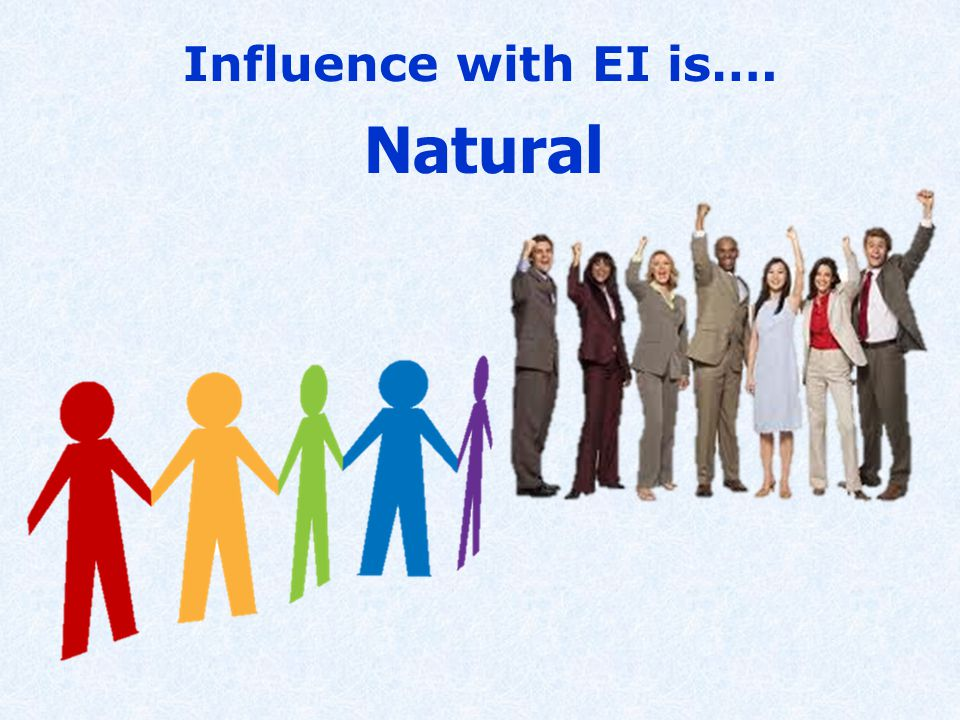 Influence with EI is…. Natural