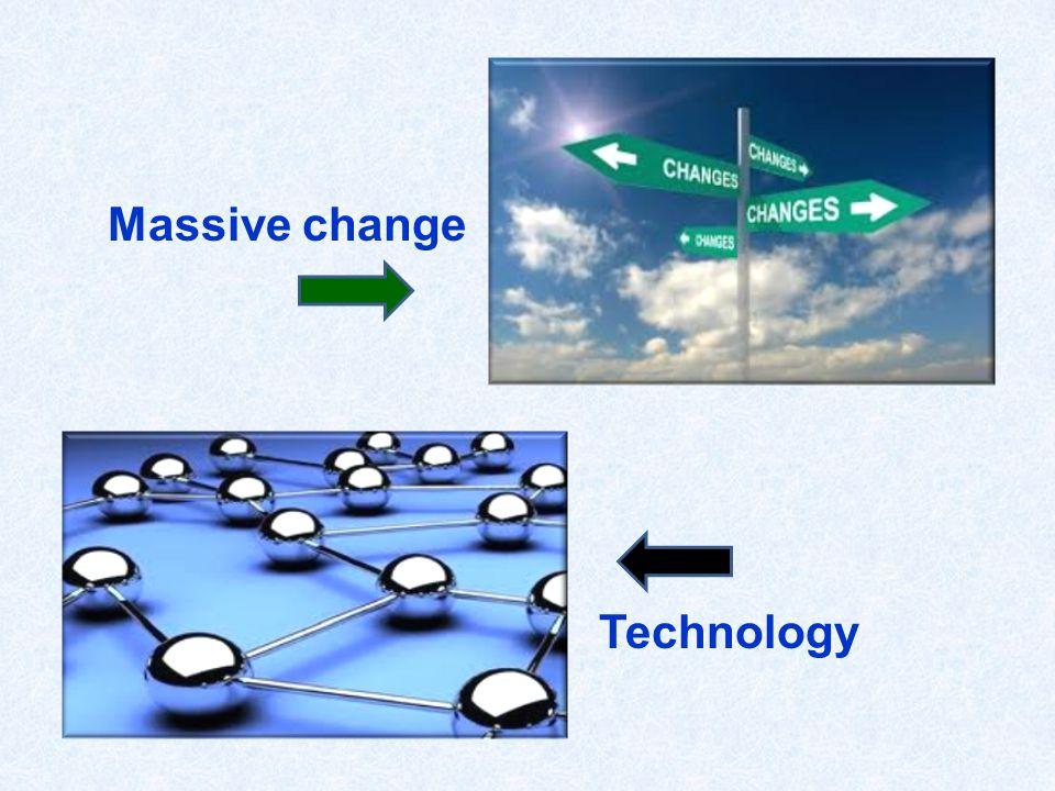 Massive change Technology