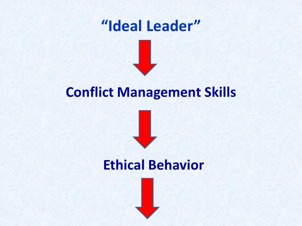 Ideal Leader Conflict Management Skills Ethical Behavior
