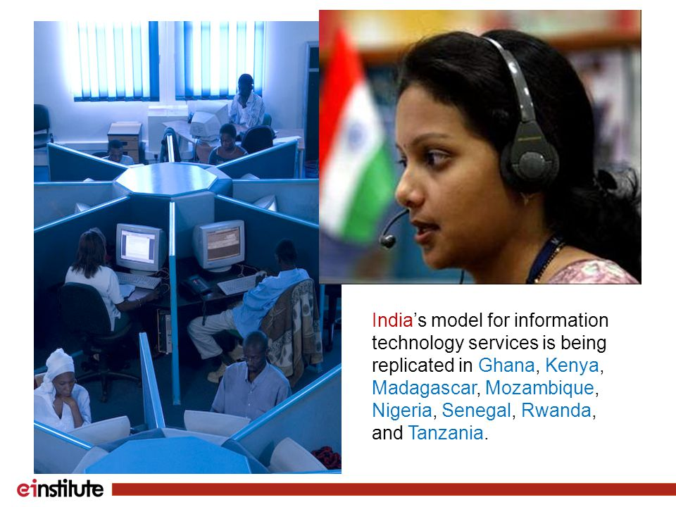 India's model for information technology services is being replicated in Ghana, Kenya, Madagascar, Mozambique, Nigeria, Senegal, Rwanda, and Tanzania.