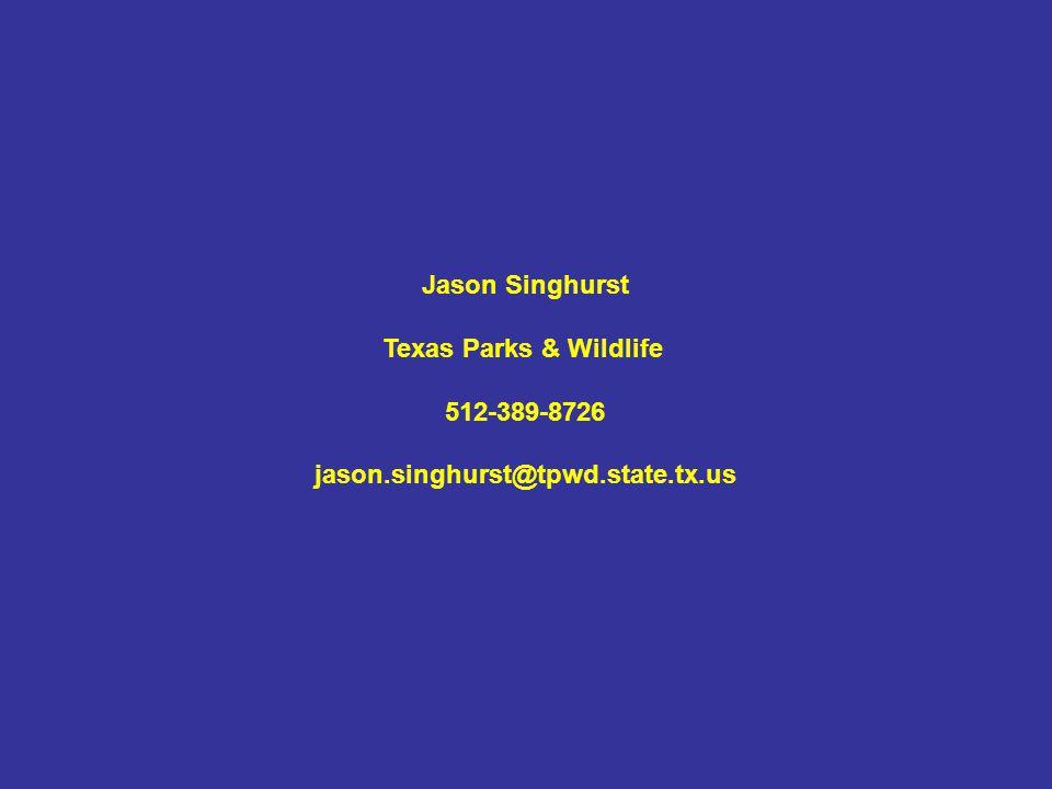 Jason Singhurst Texas Parks & Wildlife 512-389-8726 jason.singhurst@tpwd.state.tx.us