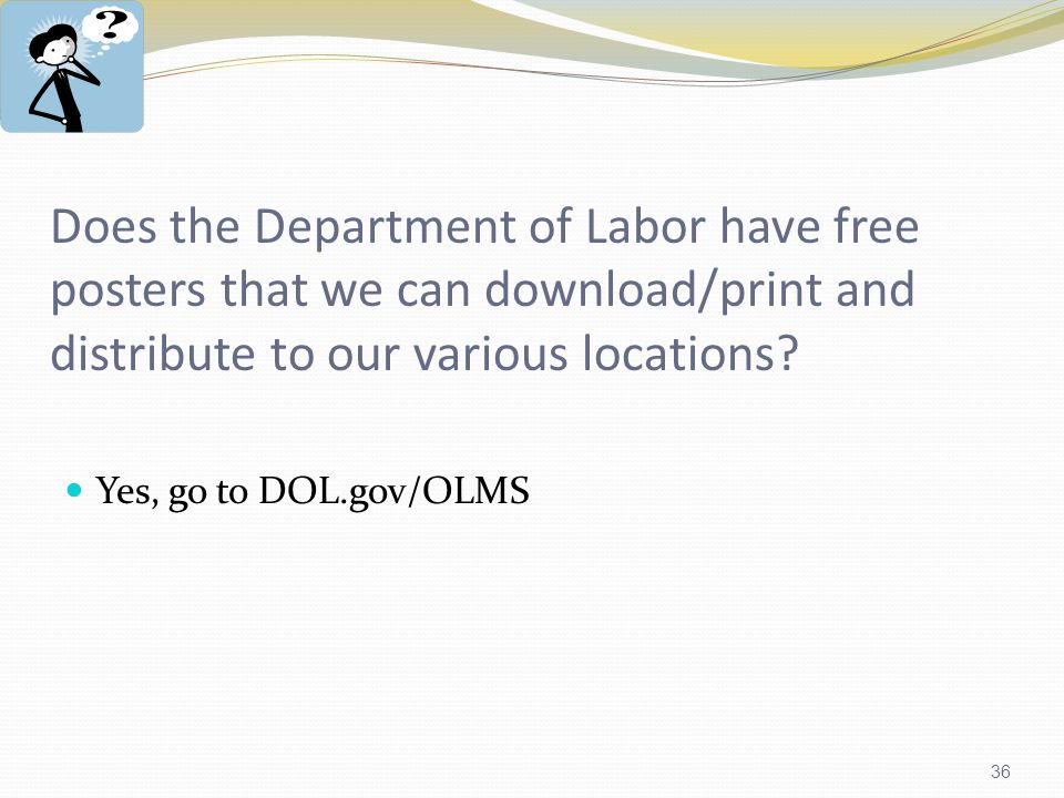 36 Does the Department of Labor have free posters that we can download/print and distribute to our various locations.