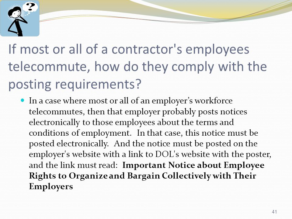 41 If most or all of a contractor s employees telecommute, how do they comply with the posting requirements.