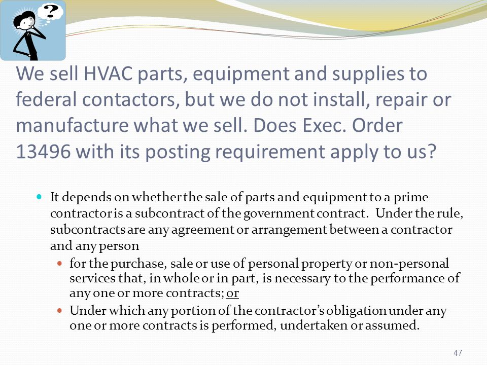 47 We sell HVAC parts, equipment and supplies to federal contactors, but we do not install, repair or manufacture what we sell.