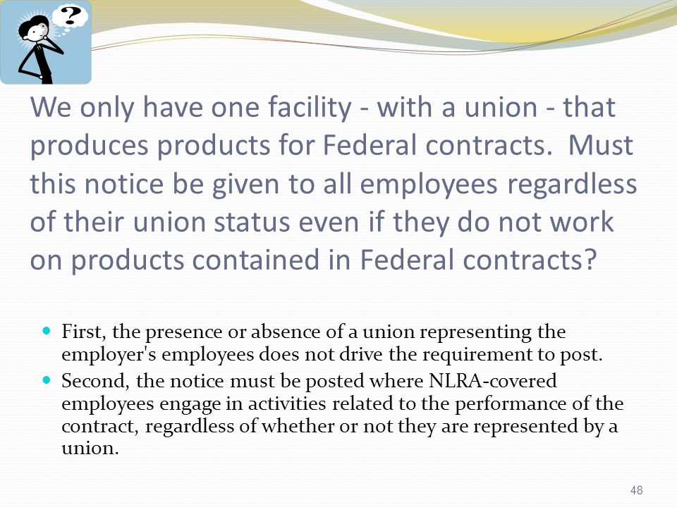 48 We only have one facility - with a union - that produces products for Federal contracts.