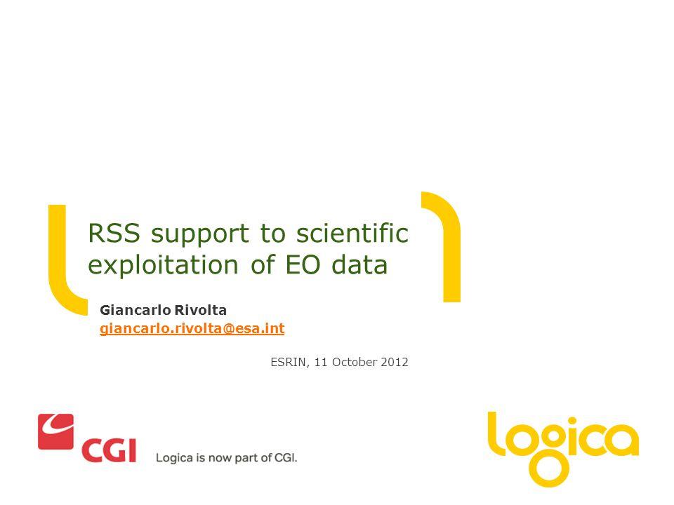 Giancarlo Rivolta giancarlo.rivolta@esa.int ESRIN, 11 October 2012 RSS support to scientific exploitation of EO data