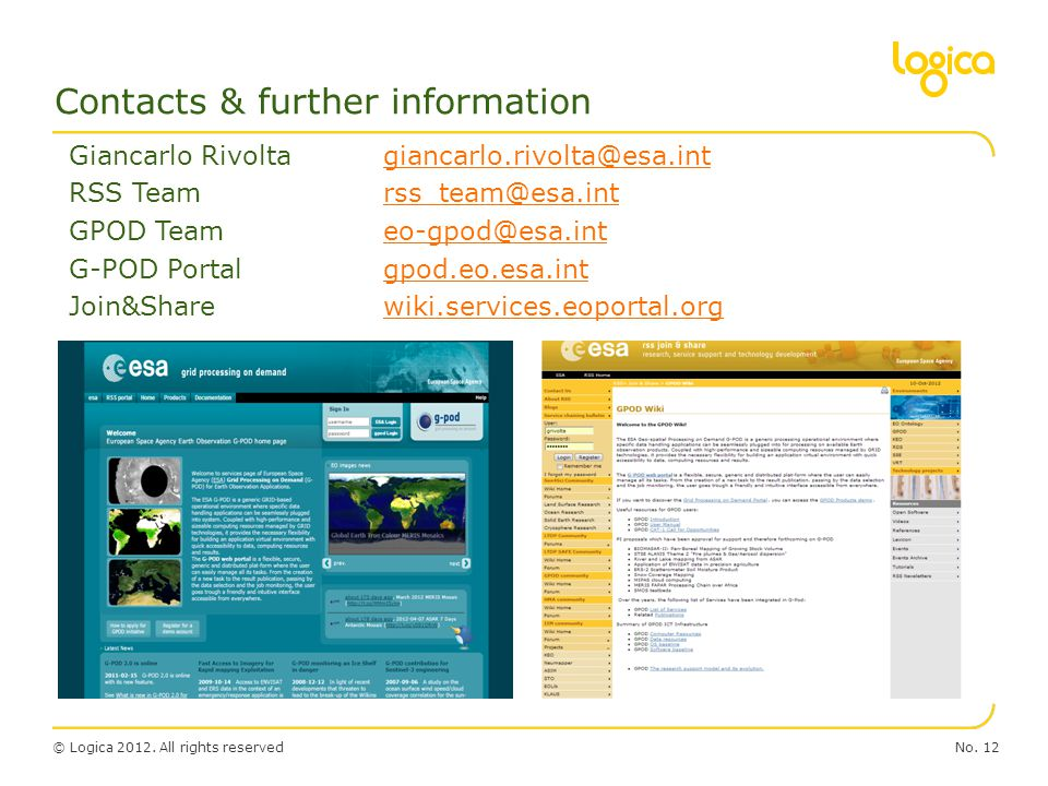 © Logica 2012. All rights reservedNo. 12 Contacts & further information Giancarlo Rivoltagiancarlo.rivolta@esa.intgiancarlo.rivolta@esa.int RSS Teamrs