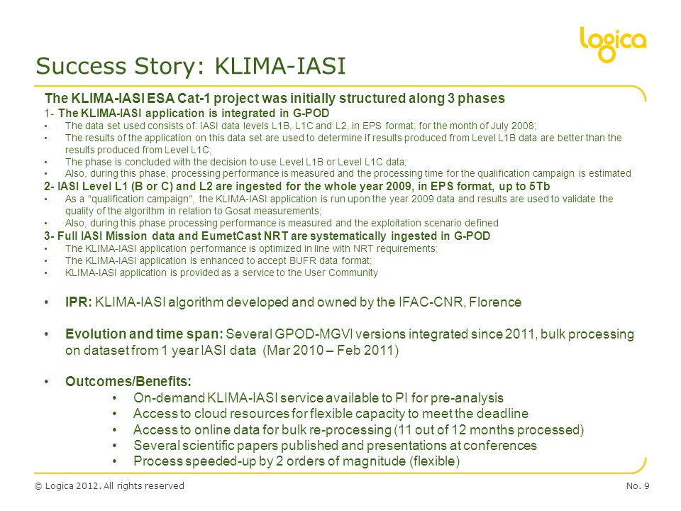 © Logica 2012. All rights reservedNo. 9 Success Story: KLIMA-IASI The KLIMA-IASI ESA Cat-1 project was initially structured along 3 phases 1- The KLIM