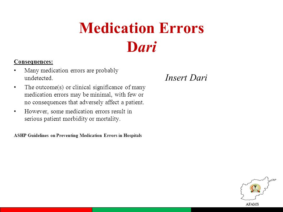 AFAMS Medication Errors Dari Consequences: Many medication errors are probably undetected.