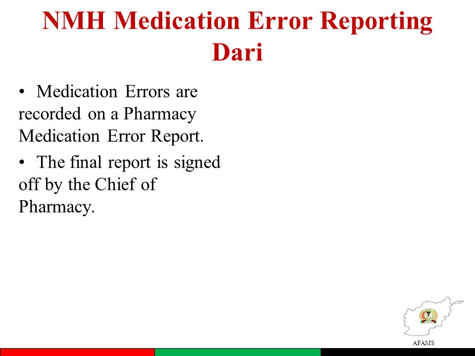 AFAMS NMH Medication Error Reporting Dari Medication Errors are recorded on a Pharmacy Medication Error Report.