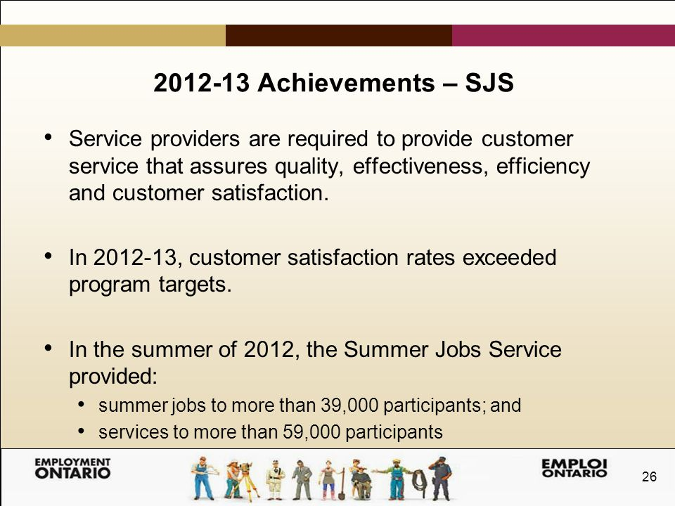 26 2012-13 Achievements – SJS Service providers are required to provide customer service that assures quality, effectiveness, efficiency and customer satisfaction.