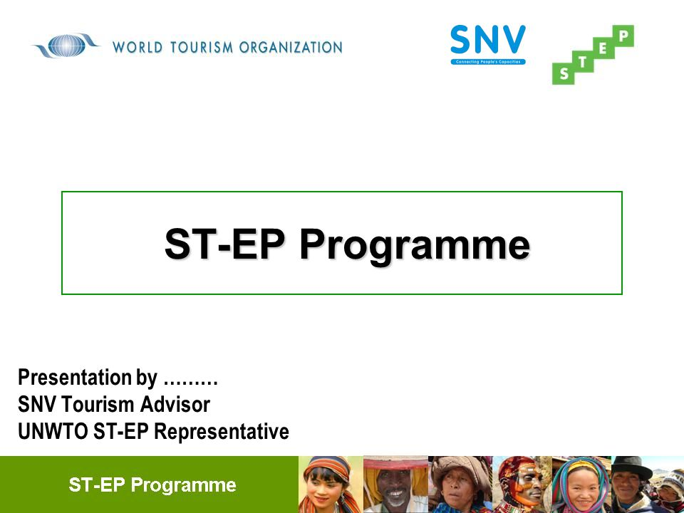 ST-EP Programme Presentation by ……… SNV Tourism Advisor UNWTO ST-EP Representative