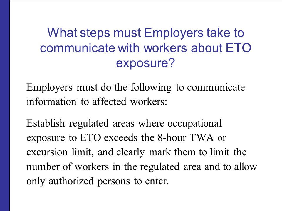 What steps must Employers take to communicate with workers about ETO exposure? Employers must do the following to communicate information to affected