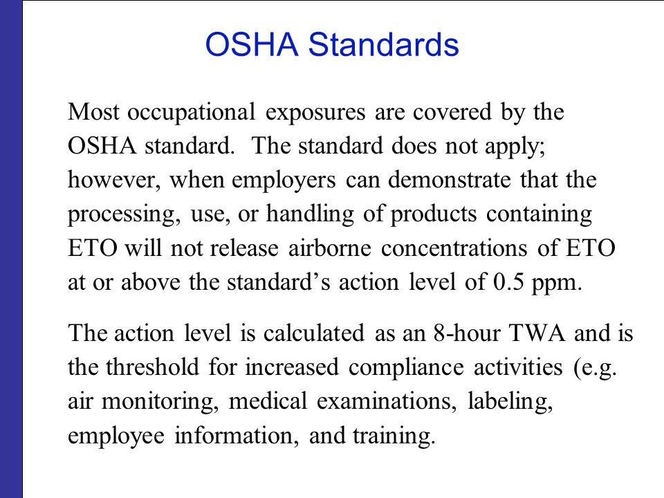 OSHA Standards Most occupational exposures are covered by the OSHA standard. The standard does not apply; however, when employers can demonstrate that