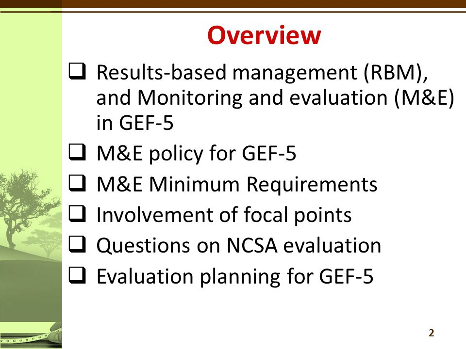 3  Result based management - Setting goals and objectives, Monitoring, learning and decision making  Evaluation is a reality check on RBM  RBM, especially monitoring, tell whether the organization is on track  Evaluation could tell whether the organization is on the right track