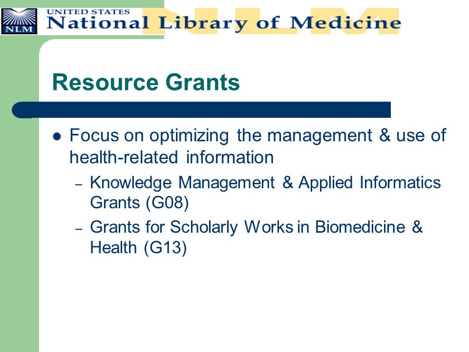 Resource Grants Focus on optimizing the management & use of health-related information – Knowledge Management & Applied Informatics Grants (G08) – Gra