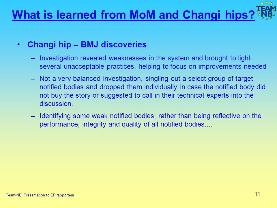 11 What is learned from MoM and Changi hips? Changi hip – BMJ discoveries –Investigation revealed weaknesses in the system and brought to light severa
