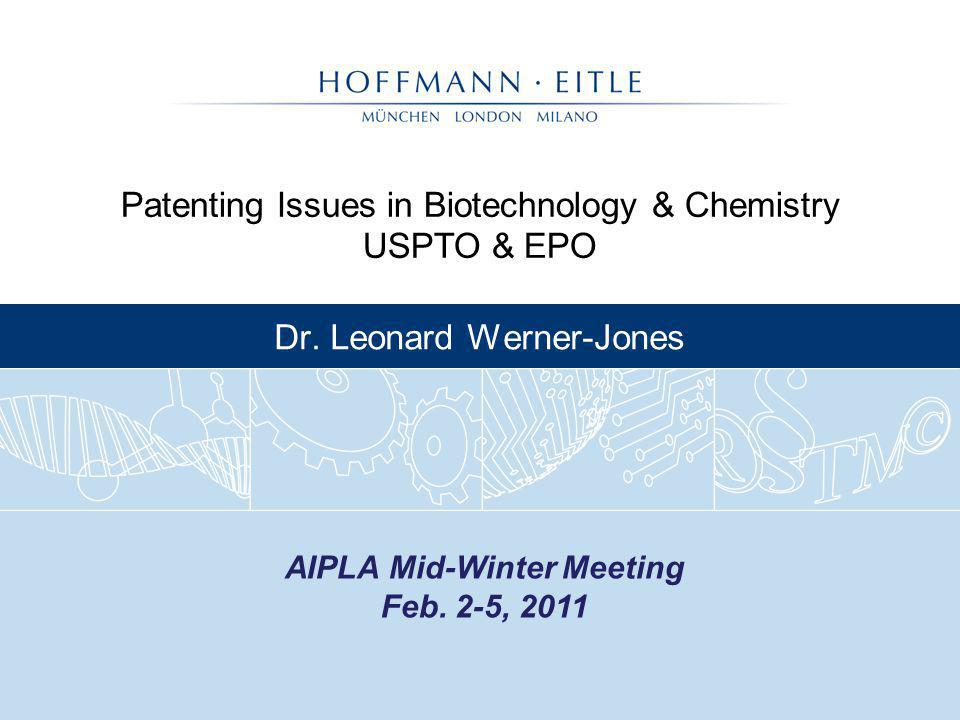 Patenting Issues in Biotechnology & Chemistry USPTO & EPO Dr. Leonard Werner-Jones AIPLA Mid-Winter Meeting Feb. 2-5, 2011