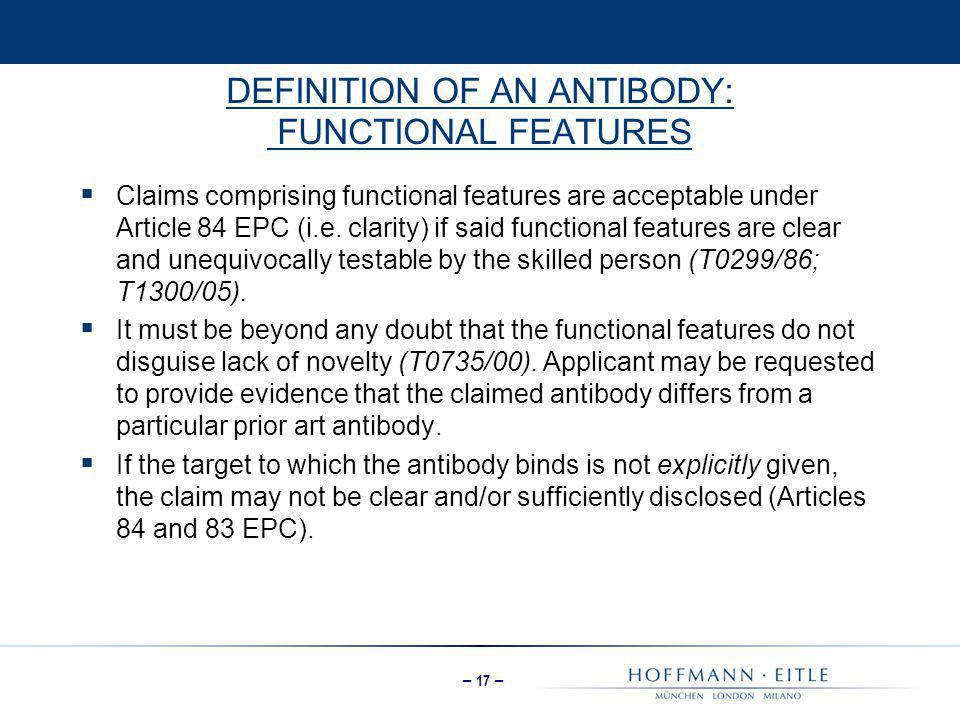 – 17 – DEFINITION OF AN ANTIBODY: FUNCTIONAL FEATURES  Claims comprising functional features are acceptable under Article 84 EPC (i.e. clarity) if sa