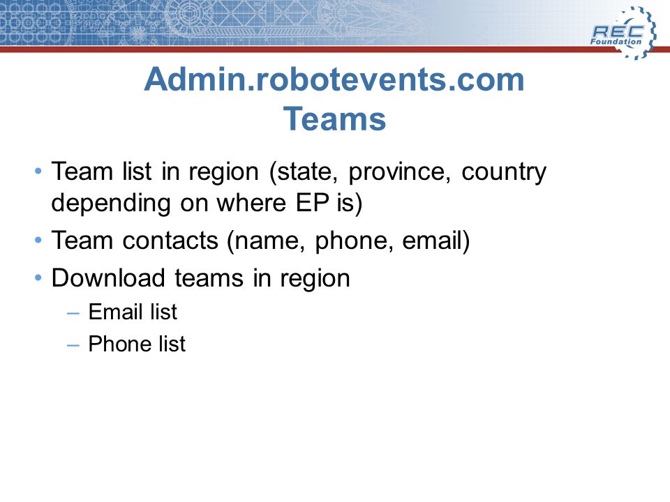 Admin.robotevents.com Teams Team list in region (state, province, country depending on where EP is) Team contacts (name, phone, email) Download teams