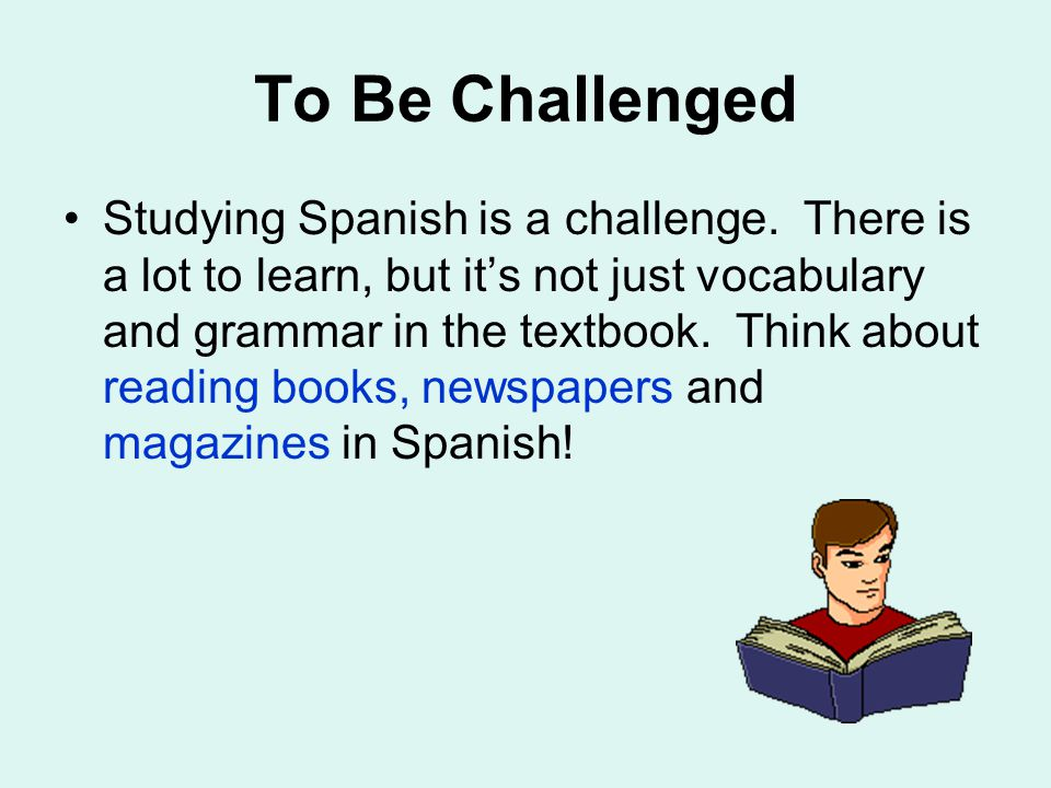 To Be Challenged Studying Spanish is a challenge.