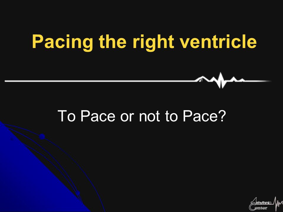 To Pace or not to Pace? Pacing the right ventricle