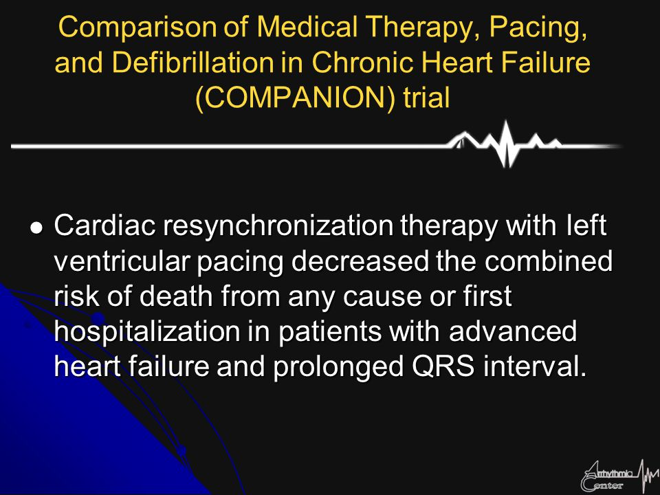 Comparison of Medical Therapy, Pacing, and Defibrillation in Chronic Heart Failure (COMPANION) trial Cardiac resynchronization therapy with left ventr