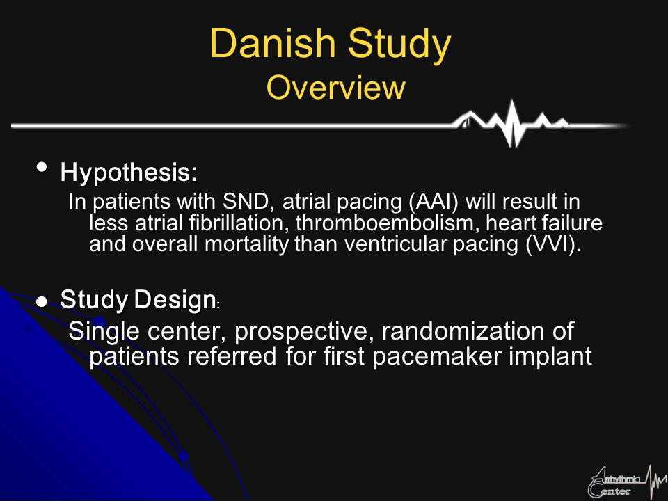 PAVE Study Ablation of the AV node was permitted up to 4 weeks post-implantation Ablation of the AV node was permitted up to 4 weeks post-implantation Pacemaker was reprogrammed to a VVIR mode with a lower rate of 80 ppm for the next 4 weeks so to mitigate the risk of polymorphic ventricular tachycardia.